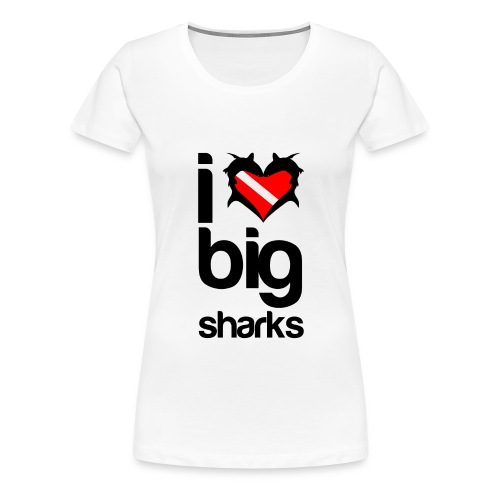 I Love Big Sharks T-Shirt - Women's Premium T-Shirt