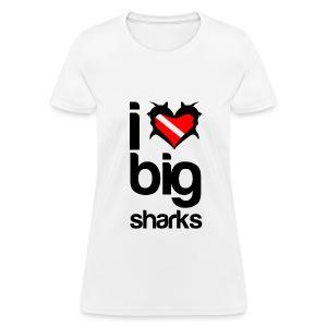 I Love Big Sharks T-Shirt - Women's T-Shirt