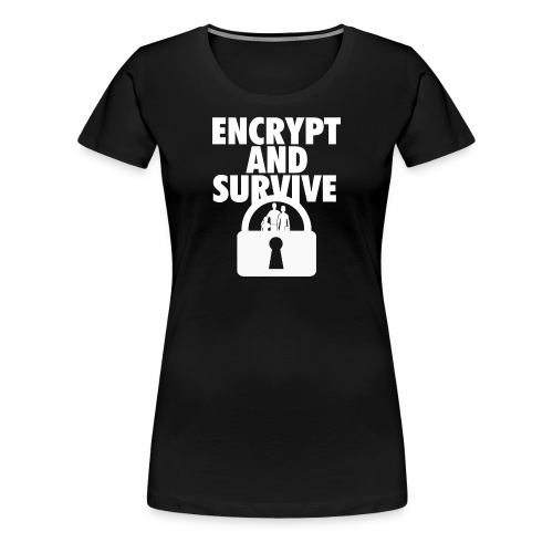 Encrypt and Survive  - Women's Premium T-Shirt