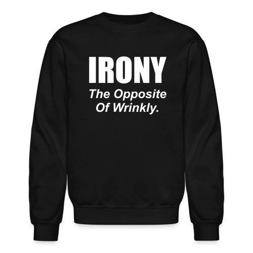 The opposite of irony is wrinkly - Crewneck Sweatshirt