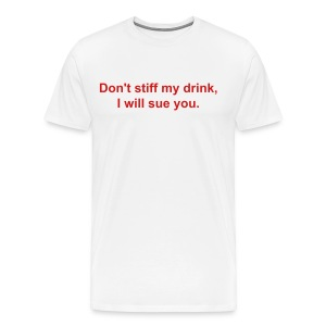 Don't Stiff my drink, I will sure you.  - Men's Premium T-Shirt