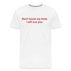 Don't touch my food, I will sue you.  - Men's Premium T-Shirt