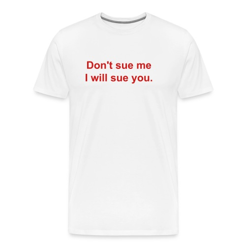 Don't sue me, I will sue you. - Men's Premium T-Shirt