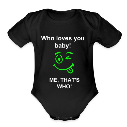 WHO LOVES YOU BABY   AND TEES - Organic Short Sleeve Baby Bodysuit