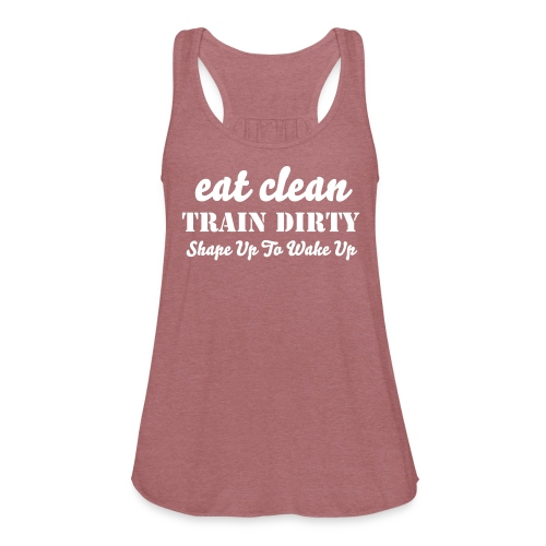 Eat Clean, Train Dirty tank top - Women's Flowy Tank Top by Bella