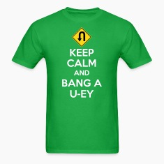 Keep Calm and Bang A U-ey T-Shirts