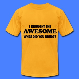I Brought The Awesome What Did You Bring? T-Shirts - Men's T-Shirt by American Apparel