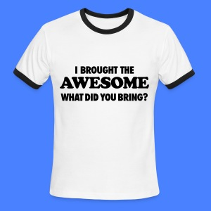 I Brought The Awesome What Did You Bring? T-Shirts - Men's Ringer T-Shirt