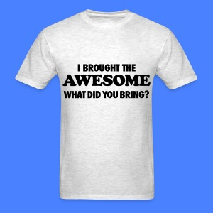 I Brought The Awesome What Did You Bring? T-Shirts - Men's T-Shirt