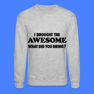 I Brought The Awesome What Did You Bring? Long Sleeve Shirts - Crewneck Sweatshirt