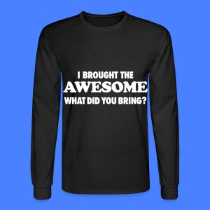 I Brought The Awesome What Did You Bring? Long Sleeve Shirts - Men's Long Sleeve T-Shirt
