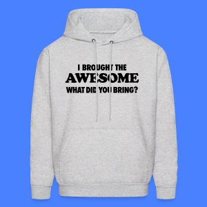 I Brought The Awesome What Did You Bring? Hoodies - Men's Hoodie