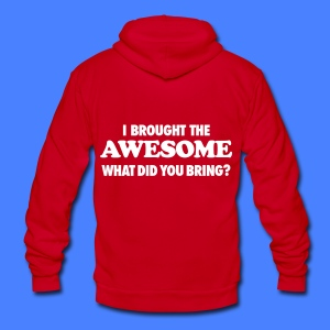 I Brought The Awesome What Did You Bring? Zip Hoodies & Jackets - Unisex Fleece Zip Hoodie by American Apparel