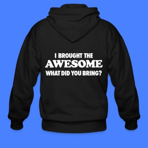 I Brought The Awesome What Did You Bring? Zip Hoodies & Jackets - Men's Zip Hoodie