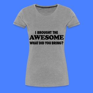 I Brought The Awesome What Did You Bring? Women's T-Shirts - Women's Premium T-Shirt