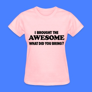 I Brought The Awesome What Did You Bring? Women's T-Shirts - Women's T-Shirt
