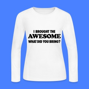 I Brought The Awesome What Did You Bring? Long Sleeve Shirts - Women's Long Sleeve Jersey T-Shirt