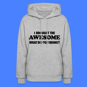 I Brought The Awesome What Did You Bring? Hoodies - Women's Hoodie