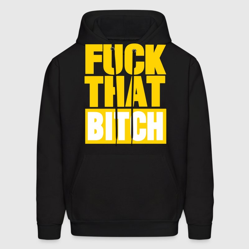 FUCK THAT BITCH Hoodies - Men's Hoodie