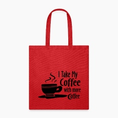 I Take My Coffee With More Coffee Funny Shirts Bags & backpacks