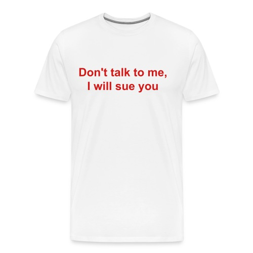 Don't talk to me, I will sue you - Men's Premium T-Shirt