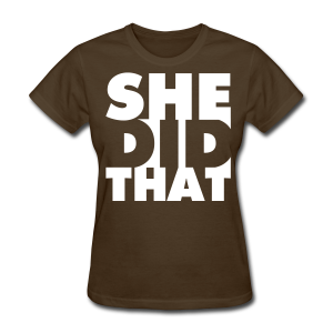 She Did That - White Type - Women's T-Shirt