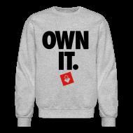 Long Sleeve Shirts ~ Men's Crewneck Sweatshirt ~ Own It - Unisex Crewneck