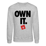 Long Sleeve Shirts ~ Men's Crewneck Sweatshirt ~ Own It - Unisex Crewneck