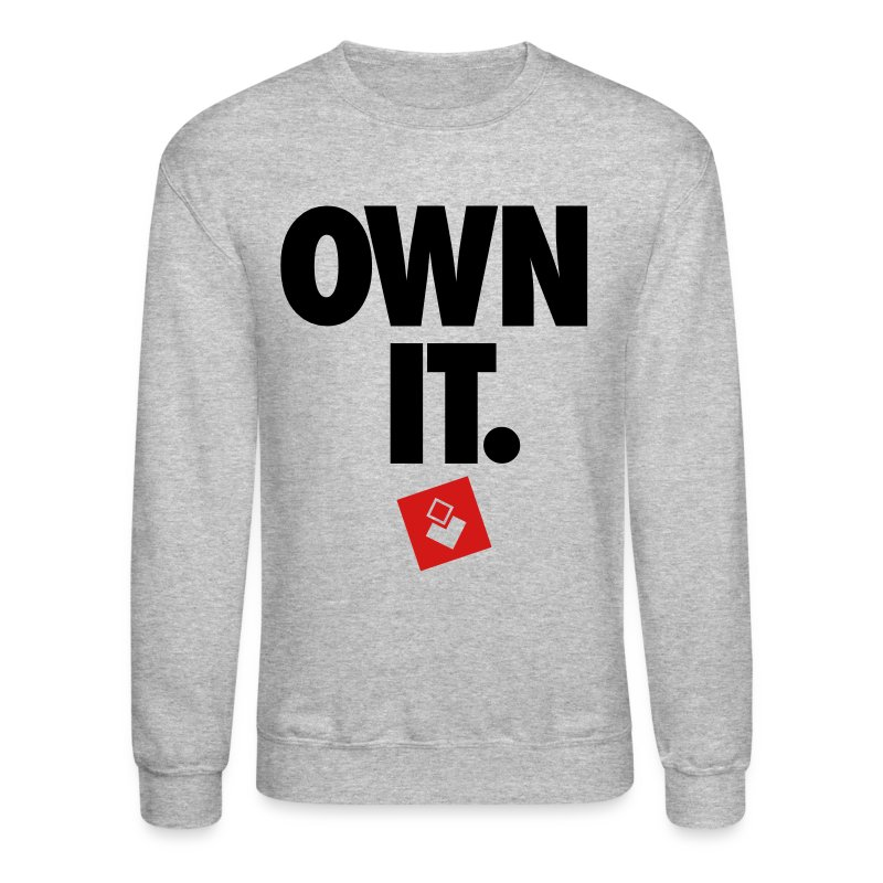 Own It - Unisex Crewneck - Crewneck Sweatshirt