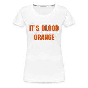 Blood Orange - Women's Premium T-Shirt