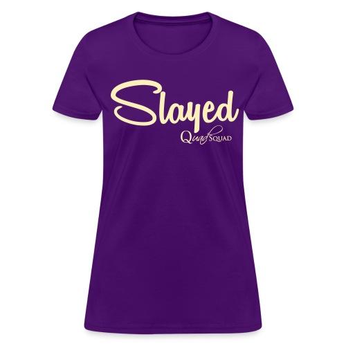 Slayed - Women's T-Shirt