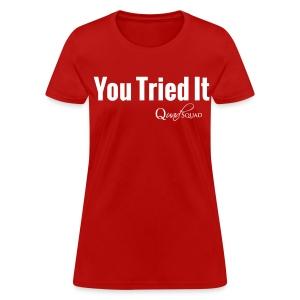 You Tried It  - Women's T-Shirt