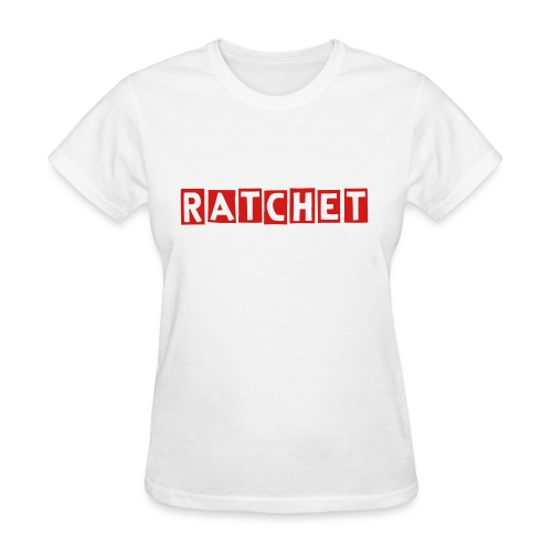 Do it for the ratchets - Women's T-Shirt