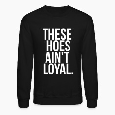These hoes ain't loyal Long Sleeve Shirts