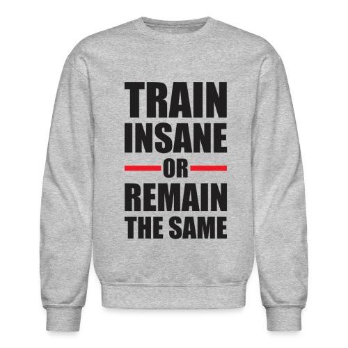 Train Insane or Remain the Same - Crewneck Sweatshirt