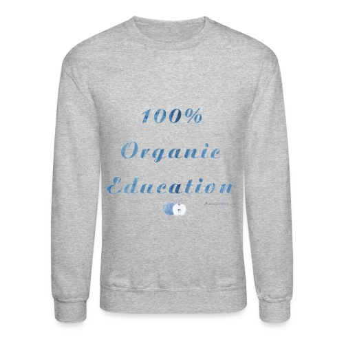 Organic Homeschool Education - Crewneck Sweatshirt