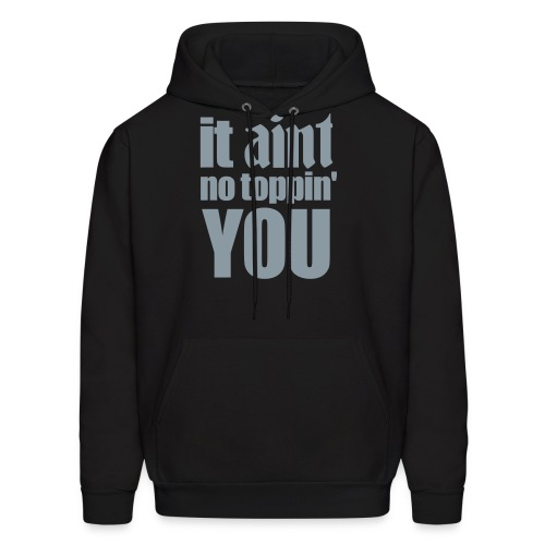 It Aint no toppin' YOU - Men's Hoodie