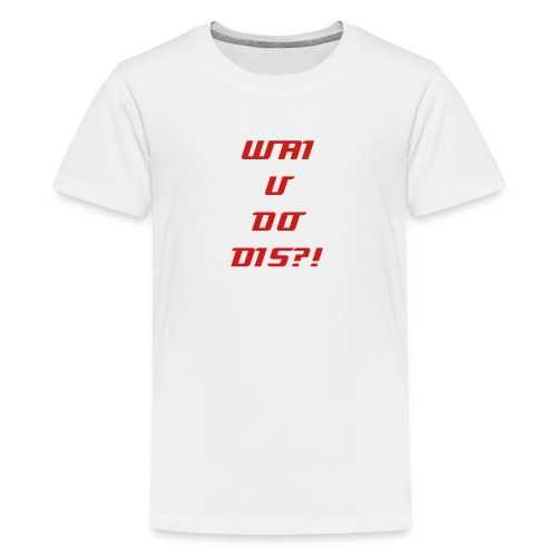 Wai U Do Dis?! T-Shirt (Kids) - Kids' Premium T-Shirt