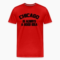 Chicago Is Always A Good Idea T-Shirts