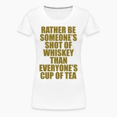 Rather be Someones Shot of Whiskey..... Women's T-Shirts
