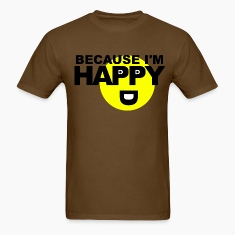 Because I'm Happy T-Shirts