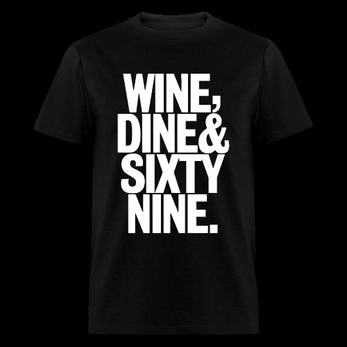 Wine, Dine & Sixty Nine - Men's T-Shirt
