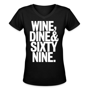 Wine, Dine & Sixty Nine - Women's V-Neck T-Shirt