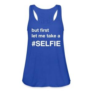 Selfie tank - Women's Flowy Tank Top by Bella