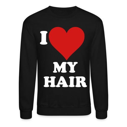 I love my hair - Crewneck Sweatshirt
