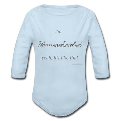 Yeah, It's Like That Homeschool - Organic Long Sleeve Baby Bodysuit