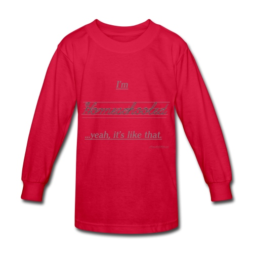 Yeah, It's Like That Homeschool - Kids' Long Sleeve T-Shirt