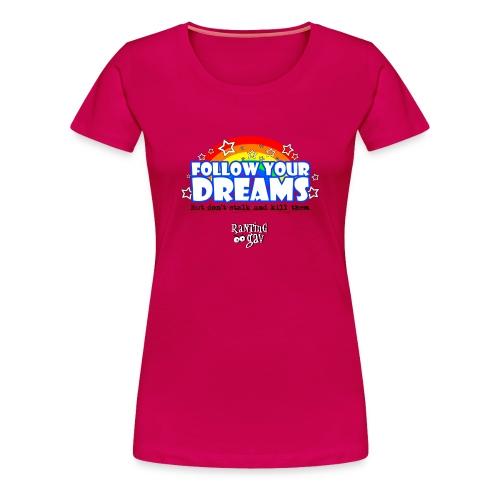 Follow Your Dreams  - Women's Premium T-Shirt