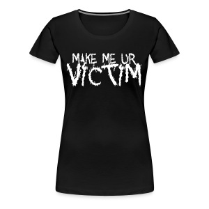 KidCrusher - Make Me Ur Victim - Women's Premium T-Shirt