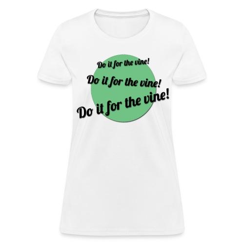 Do it for the Vine - Women's T-Shirt